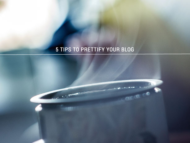 Tips to Prettify your Blog