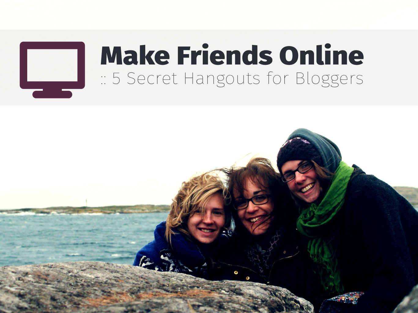Make Friends Online in 3 Easy, Non-Scary Steps